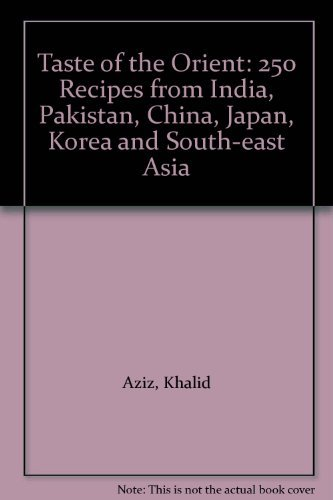 9781851524488: Taste of the Orient: 250 Recipes from India, Pakistan, China, Japan, Korea and South-east Asia