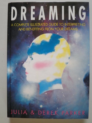 Dreaming: A Complete Illustrated Guide to Interpreting and Benefiting from Your Dreams: JULIA ...
