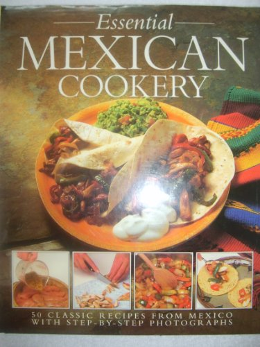 9781851526635: The Essential Mexican Cookery: 50 Classic Recipes from Mexico with Step-by-step Photographs