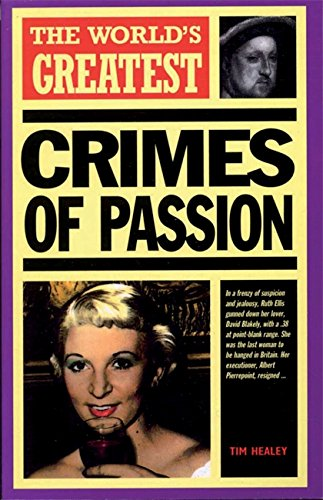 9781851528684: The World's Greatest Crimes of Passion