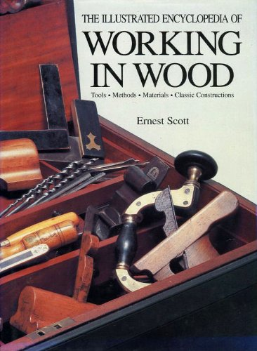 The Illustrated Encyclopedia of Working in Wood: Ernest, Scott