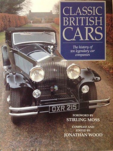 CLASSIC BRITISH CARS. The History of Ten Legendary Car Companies.: Jonathan Wood