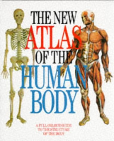 9781851529841: The New Atlas of the Human Body: A Full Colour Guide to the Structure of the Body