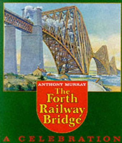 The Forth Railway Bridge : A Celebration