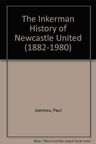 The Inkerman History of Newcastle United (1882-1980): Joannou, Paul
