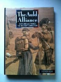 THE AULD ALLIANCE : Scotland and France : The Military Connection from the Middle Ages to the ...