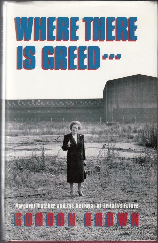 9781851582280: Where There's Greed: Margaret Thatcher and the Betrayal of Britain's Future