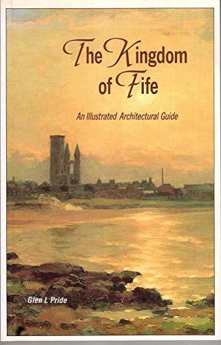 9781851582563: The Kingdom of Fife: An Illustrated Architectural Guide (RIAS illustrated architectural guides to Scotland)