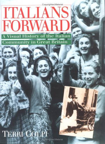 Italians Forward A Visual History of the Italian Community in Great Britain: Colpi, Terri