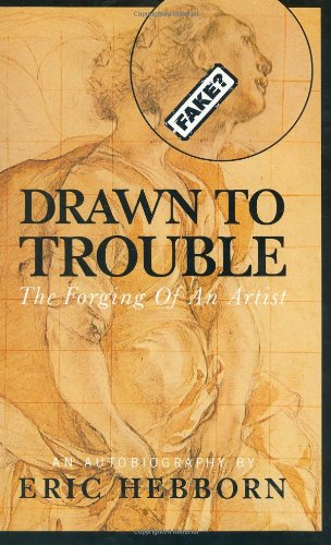 Drawn to Trouble: The Forging of an: Hebborn, Eric