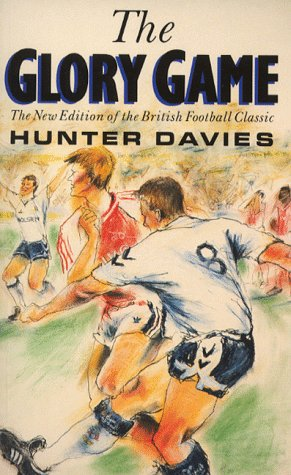 The Glory Game: The New Edition of the British Football Classic: Hunter Davies
