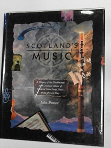 Scotland's Music: A History of the Traditional: Purser, John