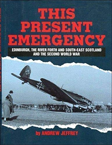 THIS PRESENT EMERGENCY. Edinburgh, the River Forth and South-East Scotland and the Second World War.