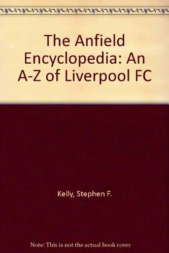 9781851585687: The Anfield Encyclopedia: An A-Z of Liverpool FC
