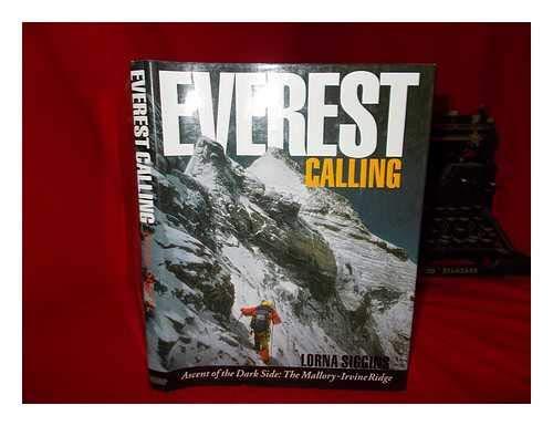 Everest Calling: Ascent of the Dark Side : The Mallory-Irvine Ridge{: Siggins, Lorna