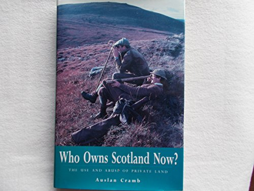 Who Owns Scotland Now: The Use and Abuse of Private Land: Auslan Cramb