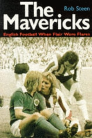 9781851587407: The Mavericks: English Football When Flair Wore Flares