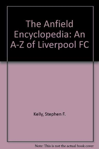 9781851588183: The Anfield Encyclopedia: An A-Z of Liverpool FC