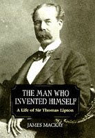 9781851588312: The Man Who Invented Himself: A Life of Sir Thomas Lipton