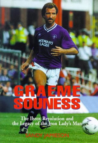 9781851589159: Graeme Souness: The Ibrox Revolution and the Legacy of the Iron Lady's Man