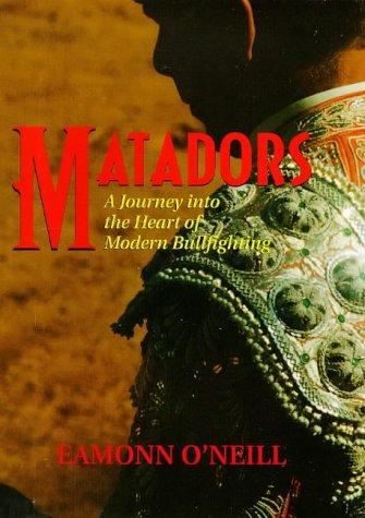 Matadors: A Journey Into the Heart of: O'Neill, Eamonn