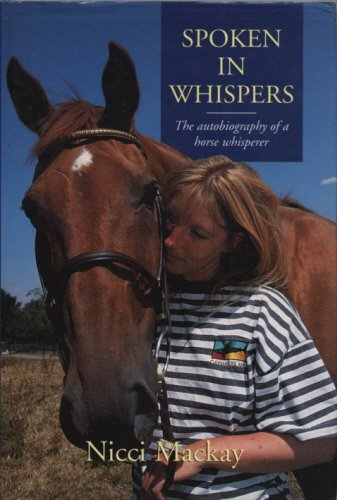 Spoken in Whispers: The Autobiography of a Horse Whisperer: Nicci MacKay