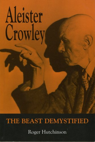Aleister Crowley: The Beast Demystified: Hutchinson, Roger