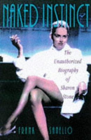 9781851589821: Naked Instinct: Unauthorised Biography of Sharon Stone