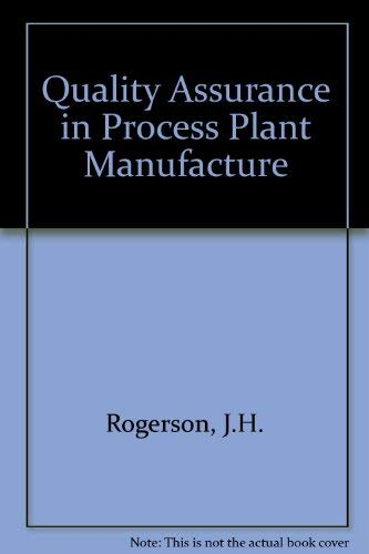 Quality Assurance in Process Plant Manufacture: J. H. Rogerson