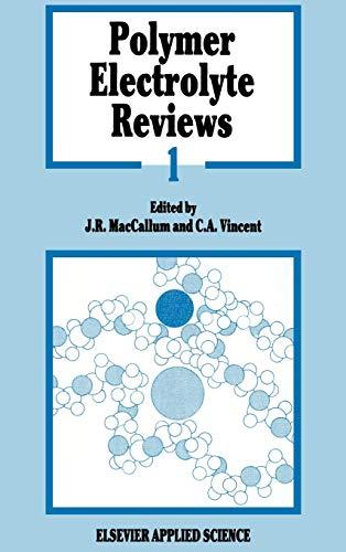 Polymer Electrolyte Reviews: v. 1: J.R. MacCallum and