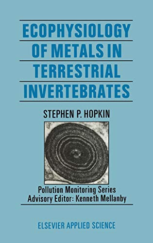 Ecophysiology of Metals in Terrestrial Invertebrates (Pollution Monitoring Series): Hopkin, S.P.