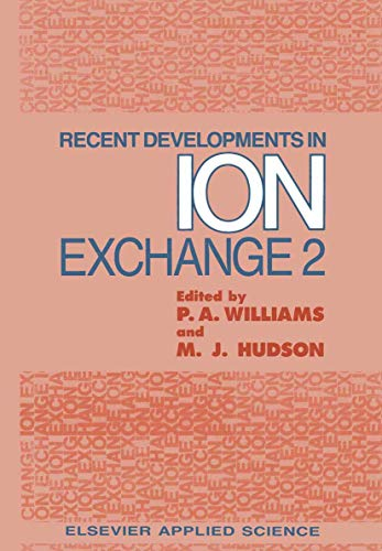 Recent Developments in Ion Exchange: 2 (v.: P.A. Williams