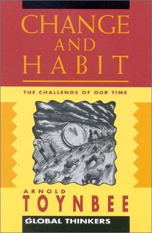 Change and Habit (Global Thinkers): Toynbee, Arnold J.