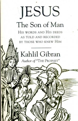 JESUS THE SON OF MAN His words: Gibran, Khalil