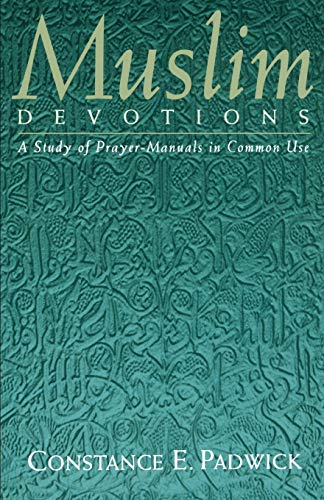 Muslim Devotions: A Study of Prayer-Manuals in: Padwick, Constance E.