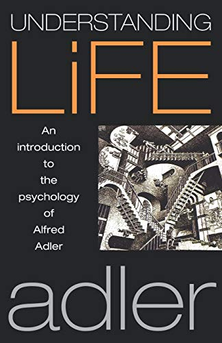 Understanding Life: An Introduction to the Psychology: Alfred Adler