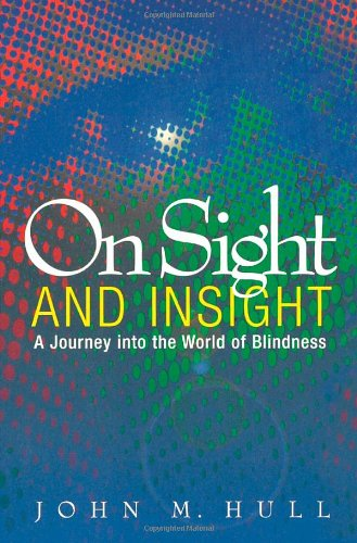 On Sight and Insight: A Journey into the World of Blindness (1851681418) by John M. Hull