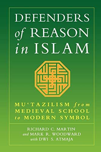 Defenders of Reason in Islam: Mu'tazililism from Medieval School to Modern Symbol: Martin, ...
