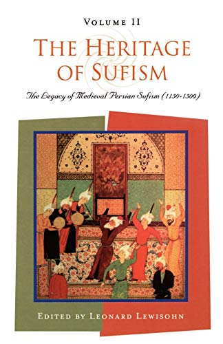 The Heritage of Sufism Volume II: The Legacy of Medieval Persian Sufism (1150-1500)