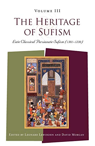 The Heritage of Sufism (Volume 3): Late Classical Persianate Sufism (1501-1750) (Paperback): ...