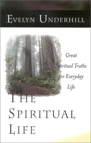 The Spiritual Life: Great Spiritual Truths for Everyday Life: Underhill, Evelyn