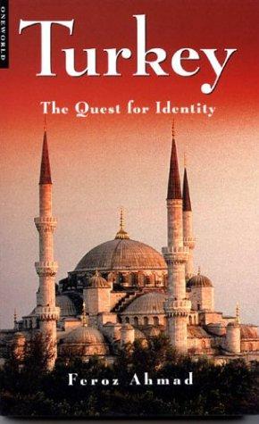Turkey: The Quest for Identity: Feroz Ahmad, Ahmed