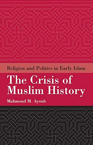 9781851683260: The Crisis of Muslim History: Religion and Politics in Early Islam