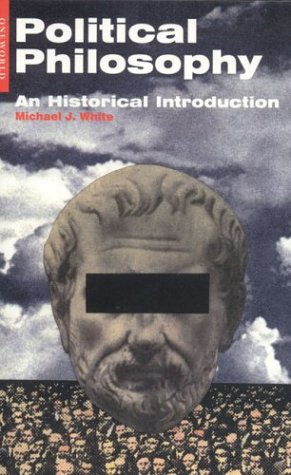 Political Philosophy: An Historical Introduction: Michael J. White