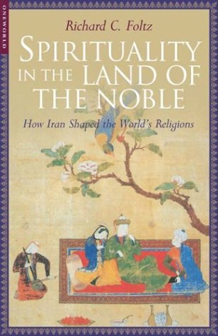 9781851683338: Spirituality in the Land of the Noble: How Iran Shaped the World's Religions