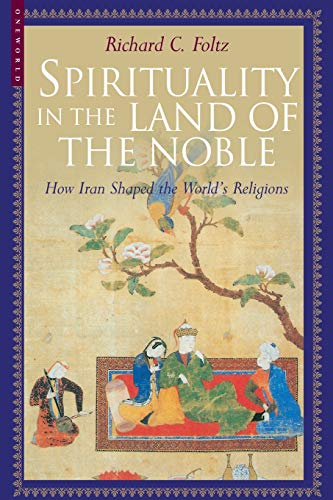 9781851683369: Spirituality in the Land of the Noble: How Iran Shaped the World's Religions