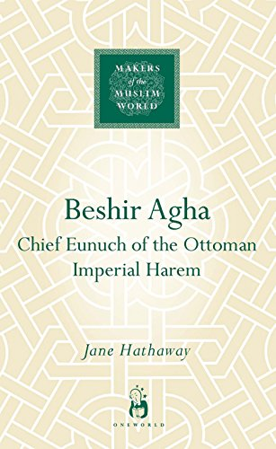 Beshir Agha: Chief Eunuch of the Ottoman Imperial Harem (Hardcover): Jane Hathaway