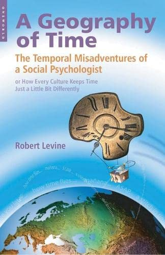 9781851684656: Geography of Time: On Tempo, Culture And The Pace Of Life: The Temporal Misadventures of a Social Psychologist, or How Every Culture Keeps Time Just a Little Bit Differently