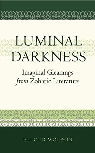 Luminal Darkness: Imaginal Gleanings from Zoharic Literature.: Wolfson, Elliot R.