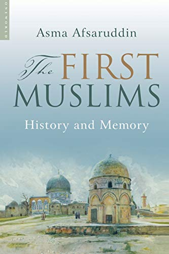 The First Muslims: History and Memory: Afsaruddin, Asma